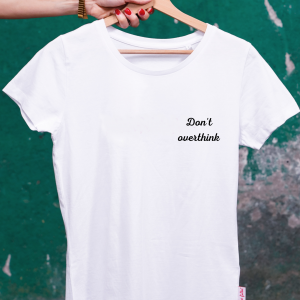 DON'T OVERTHINK-SHIRT